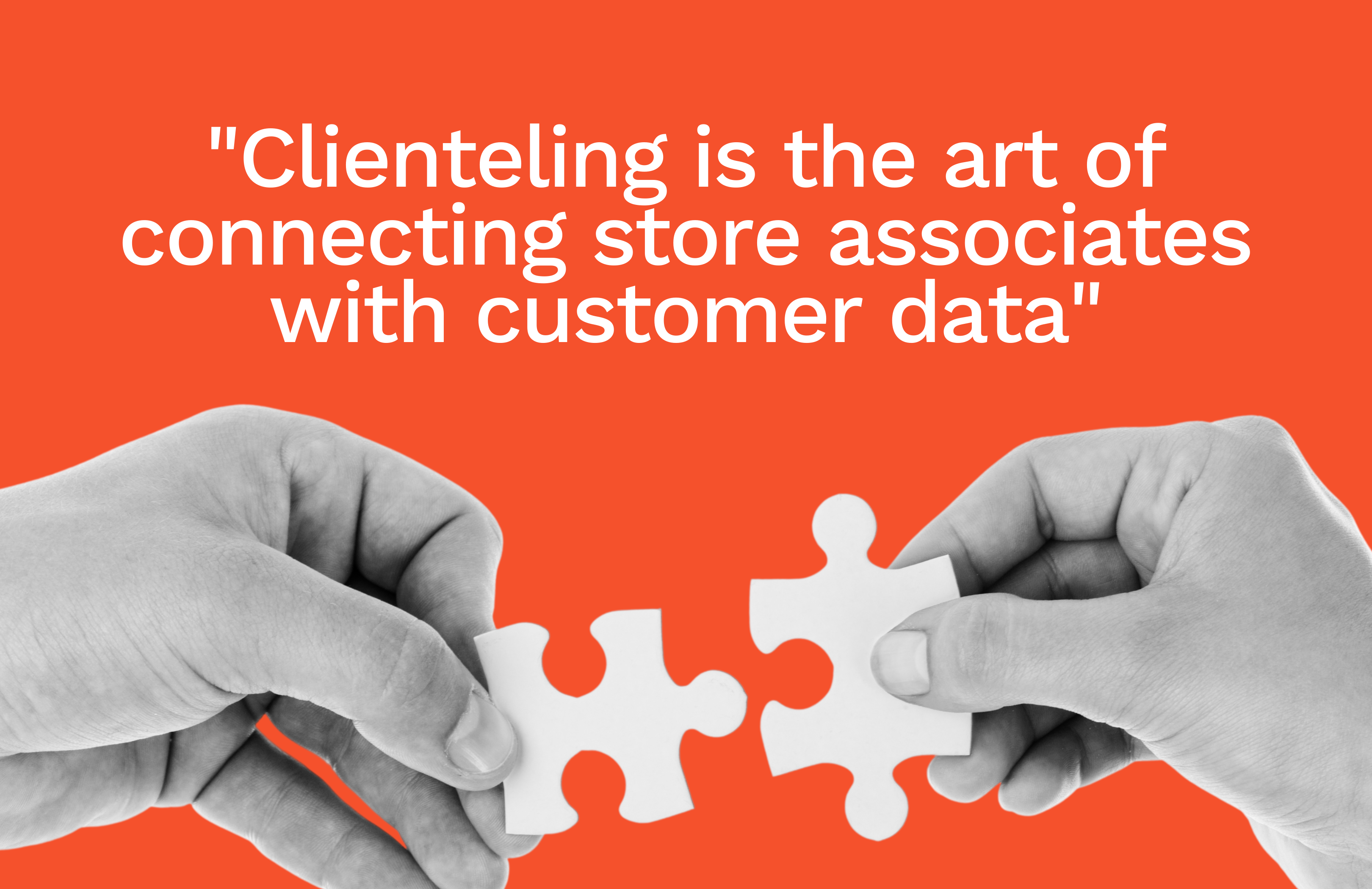 clienteling is the art of connecting store associates with customer data